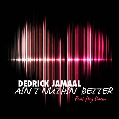 Dedrick jamaal_Ain't Nuthin Better